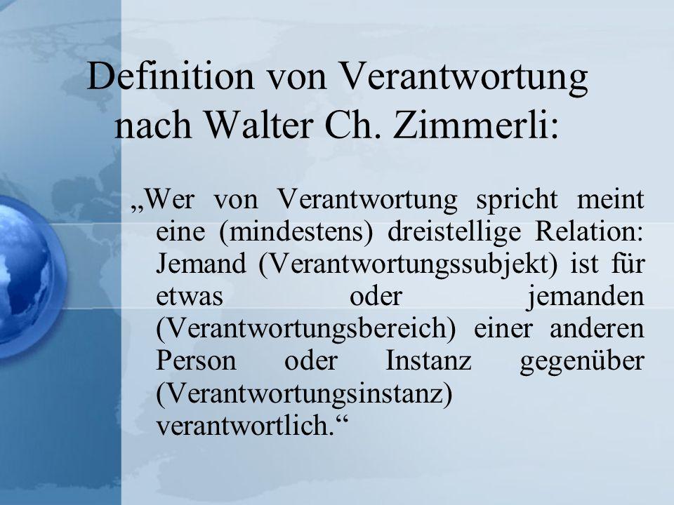Definition von Verantwortung nach Walter Ch. Zimmerli: Wer von Verantwortung spricht meint eine (mindestens) dreistellige Relation: Jemand (Verantwort