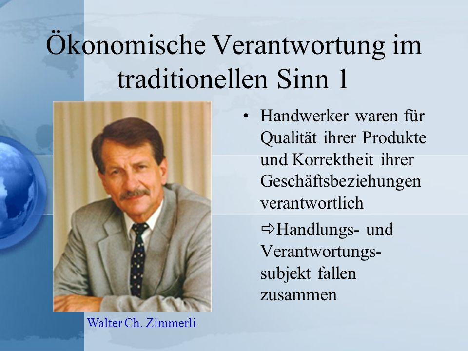 Ökonomische Verantwortung im traditionellen Sinn 1 Handwerker waren für Qualität ihrer Produkte und Korrektheit ihrer Geschäftsbeziehungen verantwortl