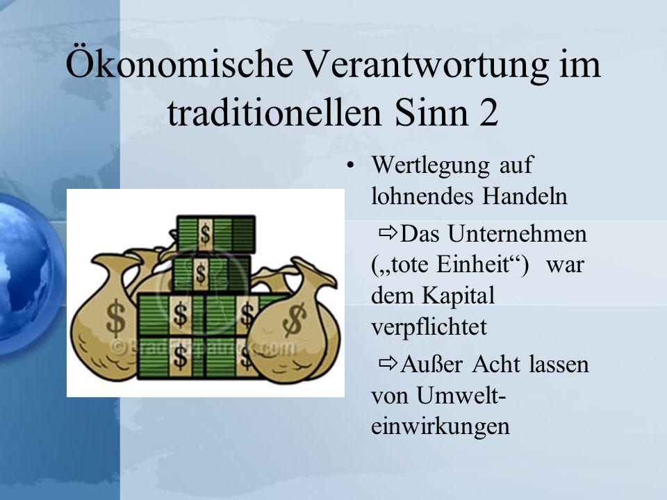 Ökonomische Verantwortung im traditionellen Sinn 2 Wertlegung auf lohnendes Handeln Das Unternehmen (tote Einheit)war dem Kapital verpflichtet Außer A