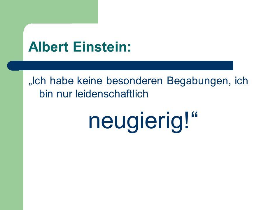 Albert Einstein: Ich habe keine besonderen Begabungen, ich bin nur leidenschaftlich neugierig!