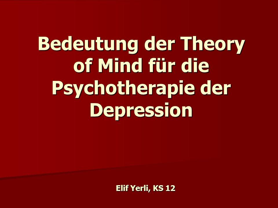 Bedeutung der Theory of Mind für die Psychotherapie der Depression Elif Yerli, KS 12