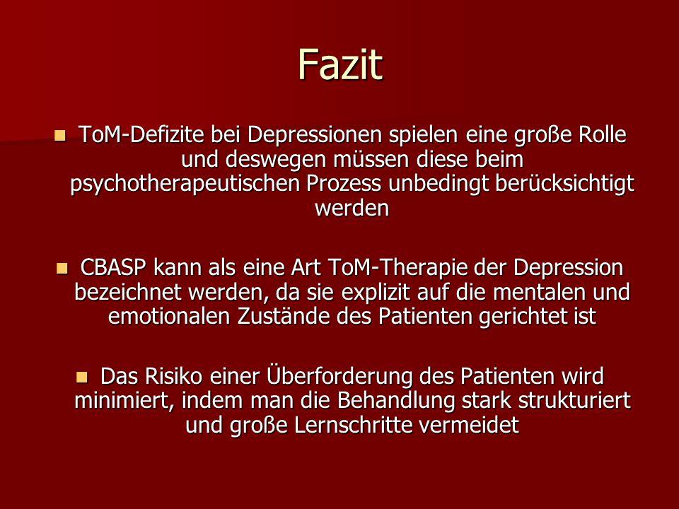 Fazit ToM-Defizite bei Depressionen spielen eine große Rolle und deswegen müssen diese beim psychotherapeutischen Prozess unbedingt berücksichtigt wer