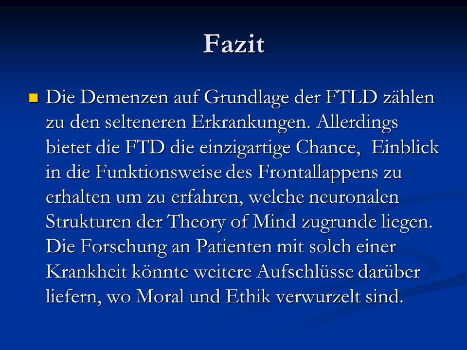 Fazit Die Demenzen auf Grundlage der FTLD zählen zu den selteneren Erkrankungen. Allerdings bietet die FTD die einzigartige Chance, Einblick in die Fu