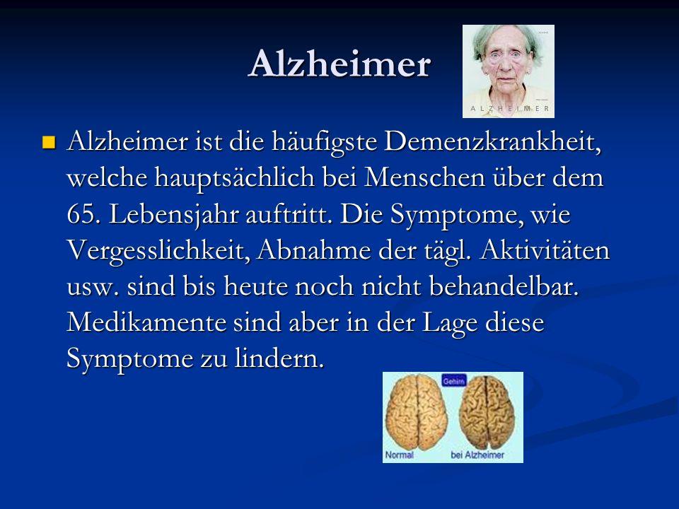 Alzheimer Alzheimer ist die häufigste Demenzkrankheit, welche hauptsächlich bei Menschen über dem 65. Lebensjahr auftritt. Die Symptome, wie Vergessli