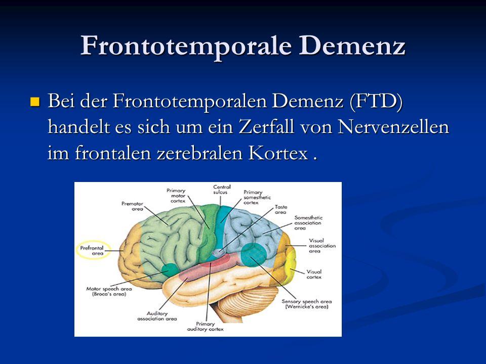 Frontotemporale Demenz Bei der Frontotemporalen Demenz (FTD) handelt es sich um ein Zerfall von Nervenzellen im frontalen zerebralen Kortex. Bei der F