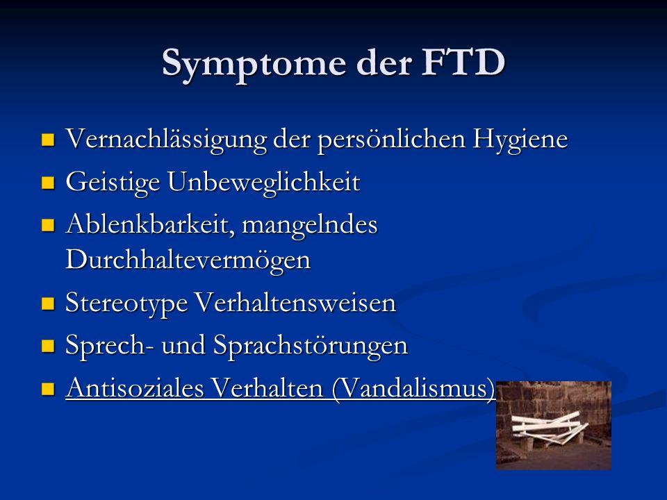 Symptome der FTD Vernachlässigung der persönlichen Hygiene Vernachlässigung der persönlichen Hygiene Geistige Unbeweglichkeit Geistige Unbeweglichkeit
