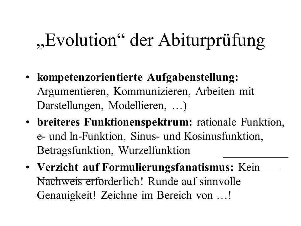 Evolution der Abiturprüfung kompetenzorientierte Aufgabenstellung: Argumentieren, Kommunizieren, Arbeiten mit Darstellungen, Modellieren, …) breiteres