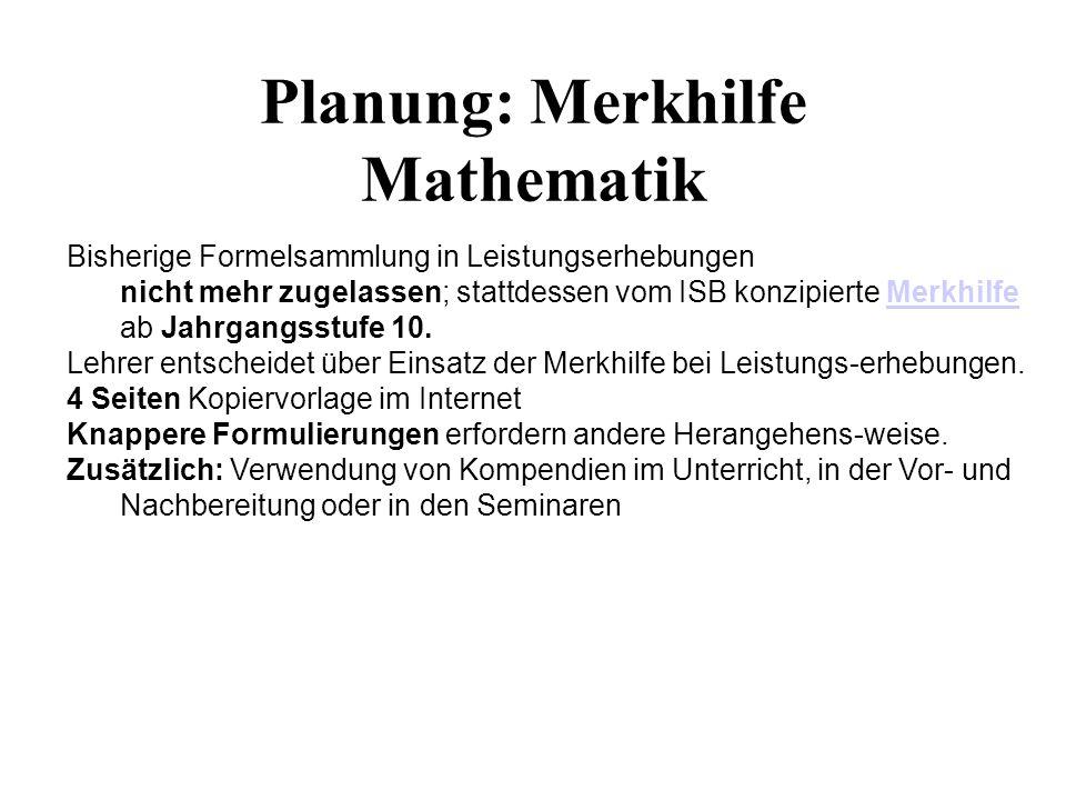 Planung: Merkhilfe Mathematik Bisherige Formelsammlung in Leistungserhebungen nicht mehr zugelassen; stattdessen vom ISB konzipierte Merkhilfe ab Jahr