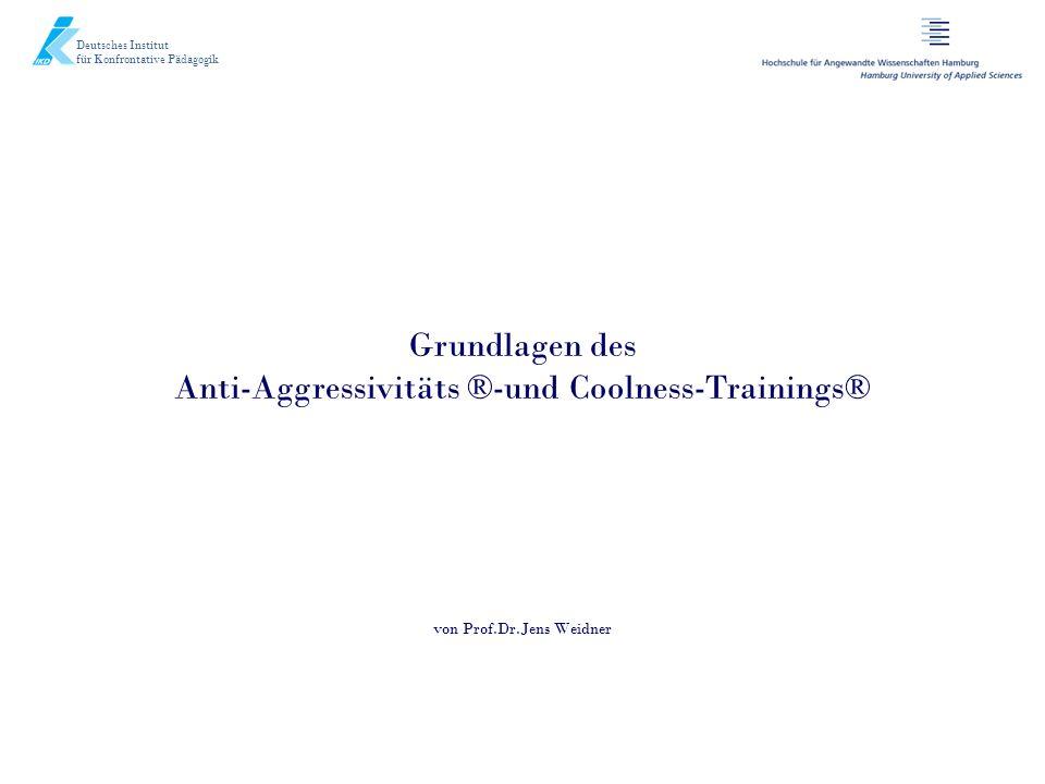 Grundlagen des Anti-Aggressivitäts ®-und Coolness-Trainings® von Prof.Dr.Jens Weidner Deutsches Institut für Konfrontative Pädagogik