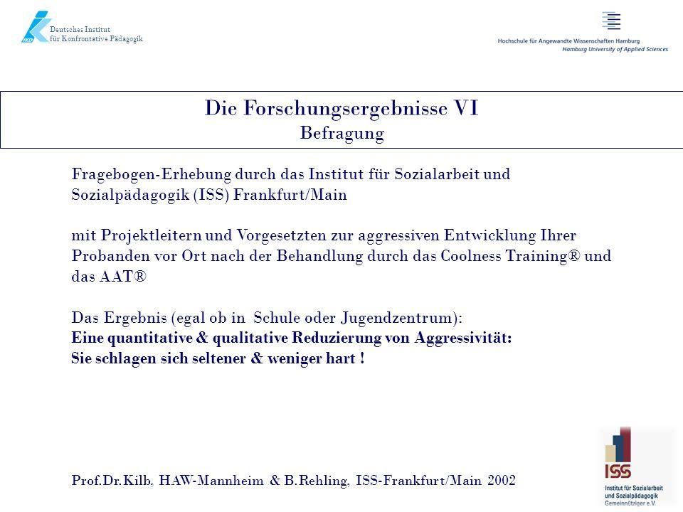 Die Forschungsergebnisse VI Befragung Deutsches Institut für Konfrontative Pädagogik Fragebogen-Erhebung durch das Institut für Sozialarbeit und Sozia