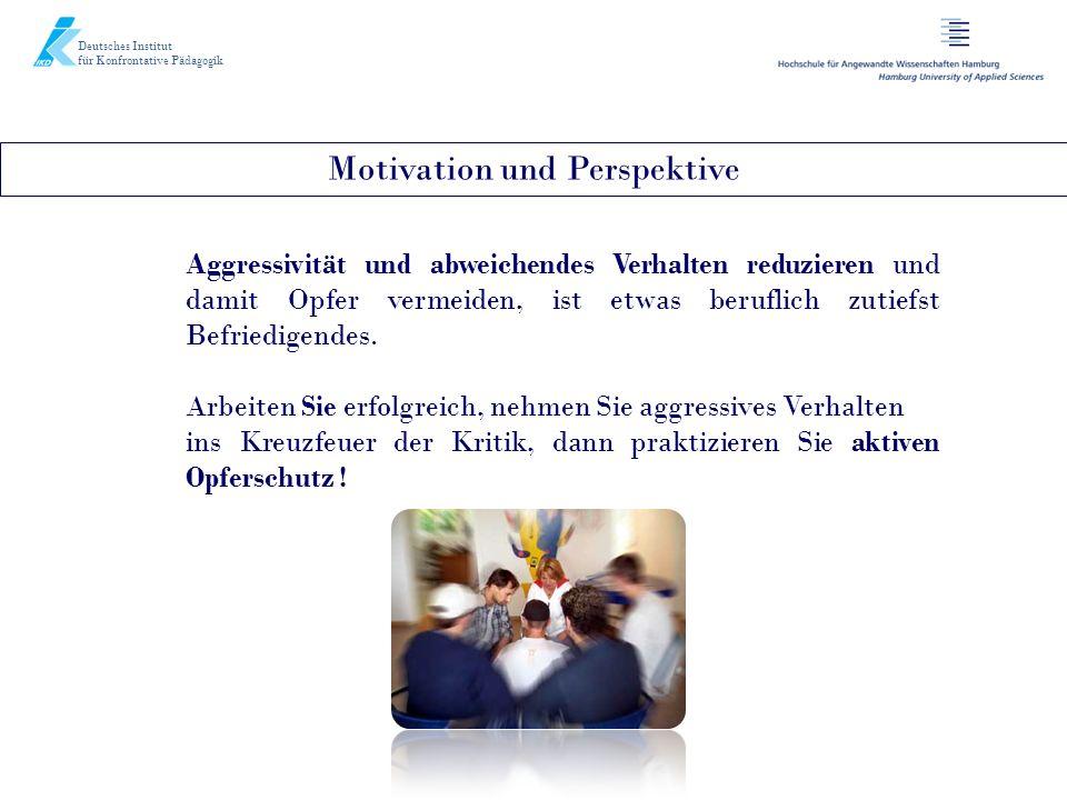 Motivation und Perspektive Deutsches Institut für Konfrontative Pädagogik Aggressivität und abweichendes Verhalten reduzieren und damit Opfer vermeide