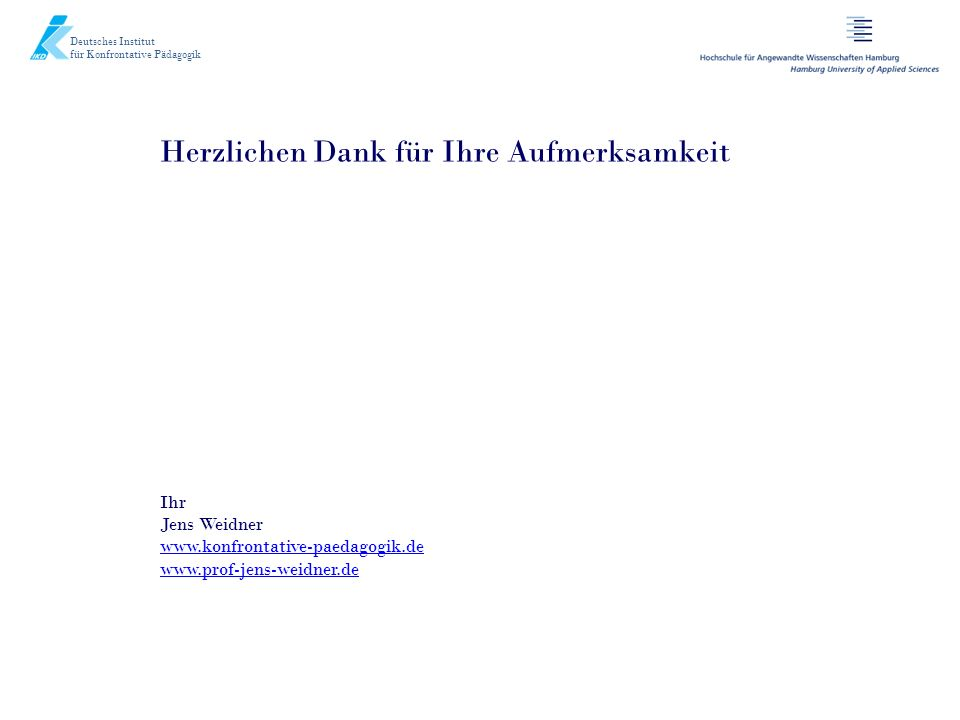 Deutsches Institut für Konfrontative Pädagogik Herzlichen Dank für Ihre Aufmerksamkeit Ihr Jens Weidner www.konfrontative-paedagogik.de www.prof-jens-