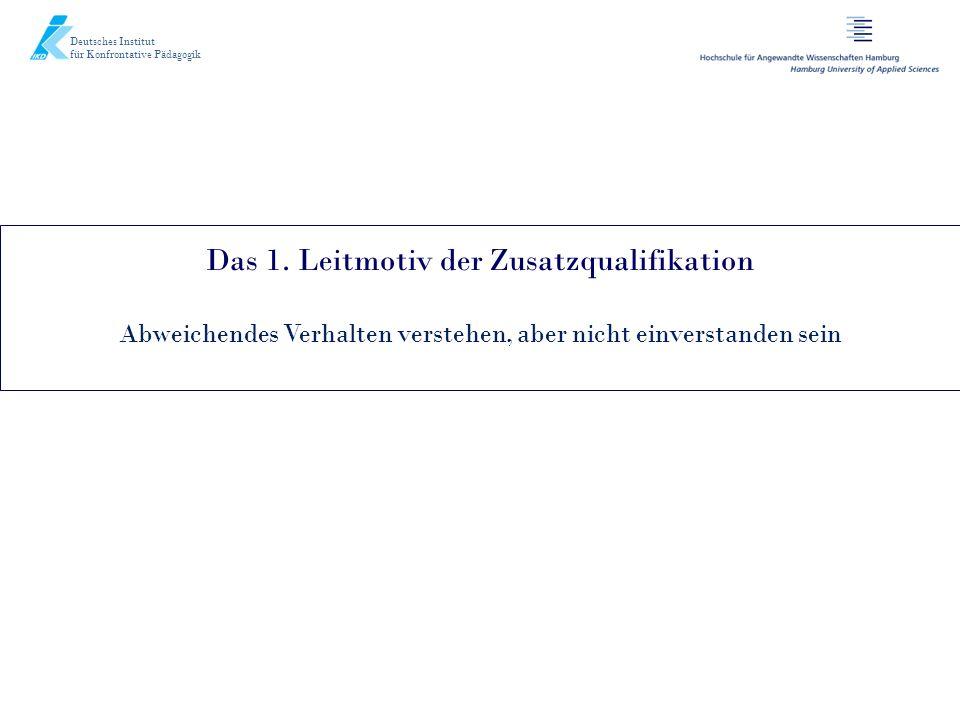 Deutsches Institut für Konfrontative Pädagogik Das 1. Leitmotiv der Zusatzqualifikation Abweichendes Verhalten verstehen, aber nicht einverstanden sei