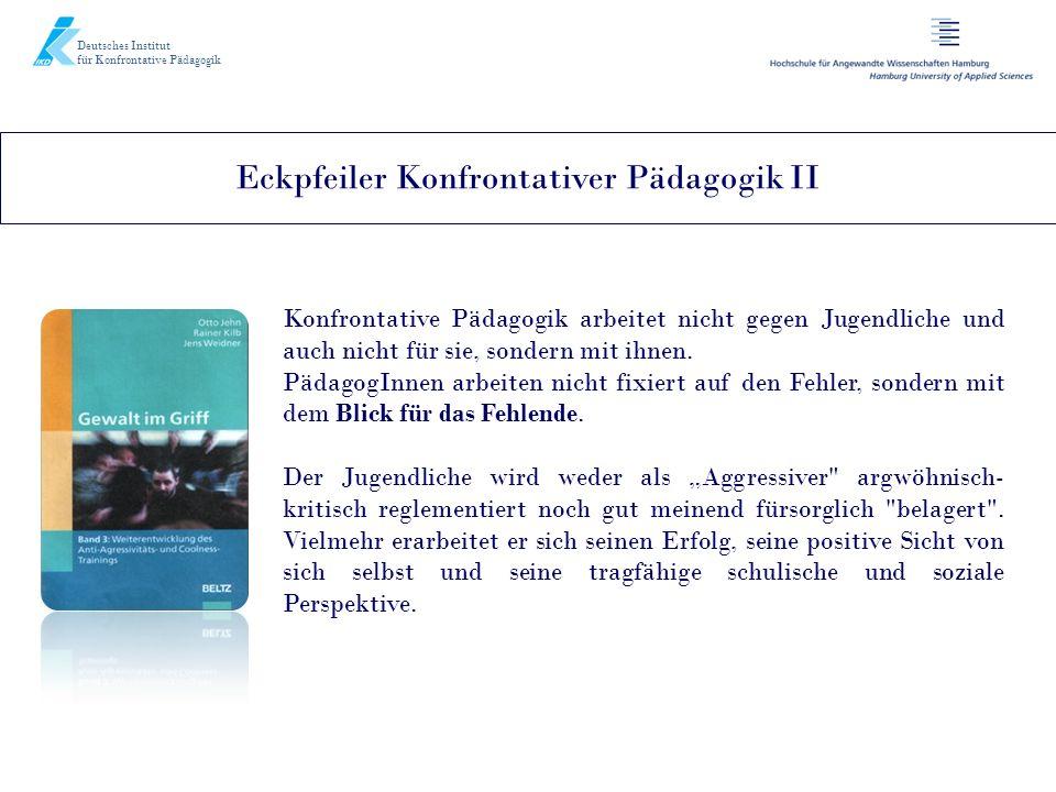 Deutsches Institut für Konfrontative Pädagogik Eckpfeiler Konfrontativer Pädagogik II Konfrontative Pädagogik arbeitet nicht gegen Jugendliche und auc