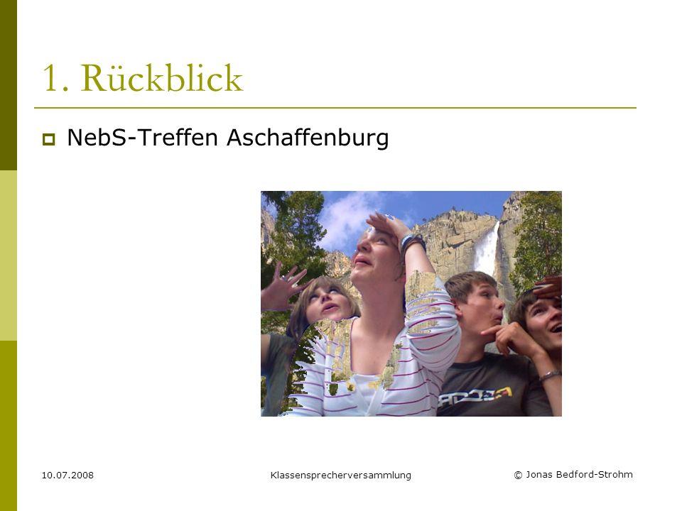 © Jonas Bedford-Strohm 10.07.2008Klassensprecherversammlung 1. Rückblick NebS-Treffen Aschaffenburg