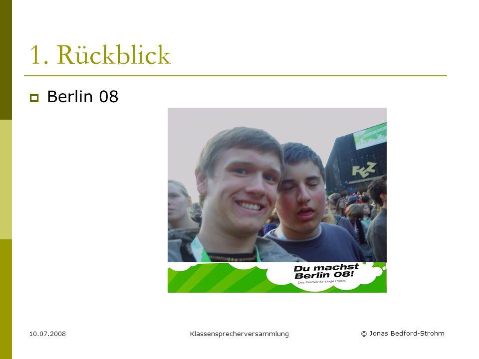 © Jonas Bedford-Strohm 10.07.2008Klassensprecherversammlung 1. Rückblick Berlin 08