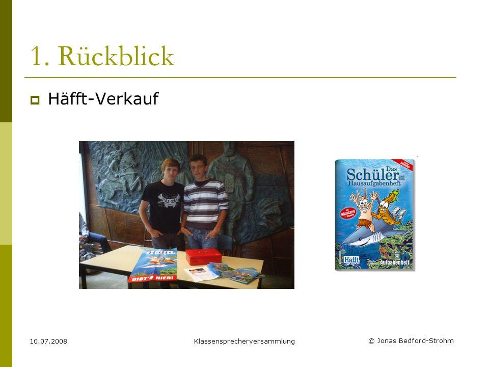 © Jonas Bedford-Strohm 10.07.2008Klassensprecherversammlung 1. Rückblick Häfft-Verkauf