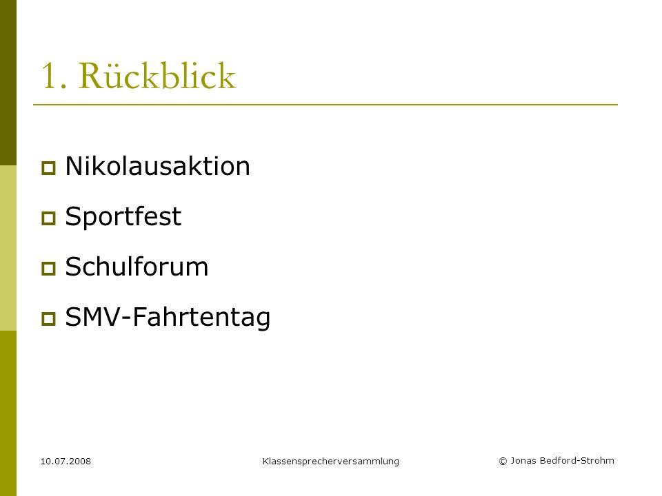 © Jonas Bedford-Strohm 10.07.2008Klassensprecherversammlung 1. Rückblick Nikolausaktion Sportfest Schulforum SMV-Fahrtentag