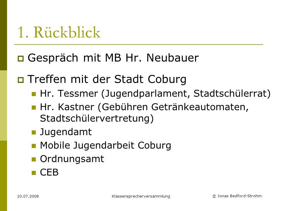© Jonas Bedford-Strohm 10.07.2008Klassensprecherversammlung 1. Rückblick Gespräch mit MB Hr. Neubauer Treffen mit der Stadt Coburg Hr. Tessmer (Jugend