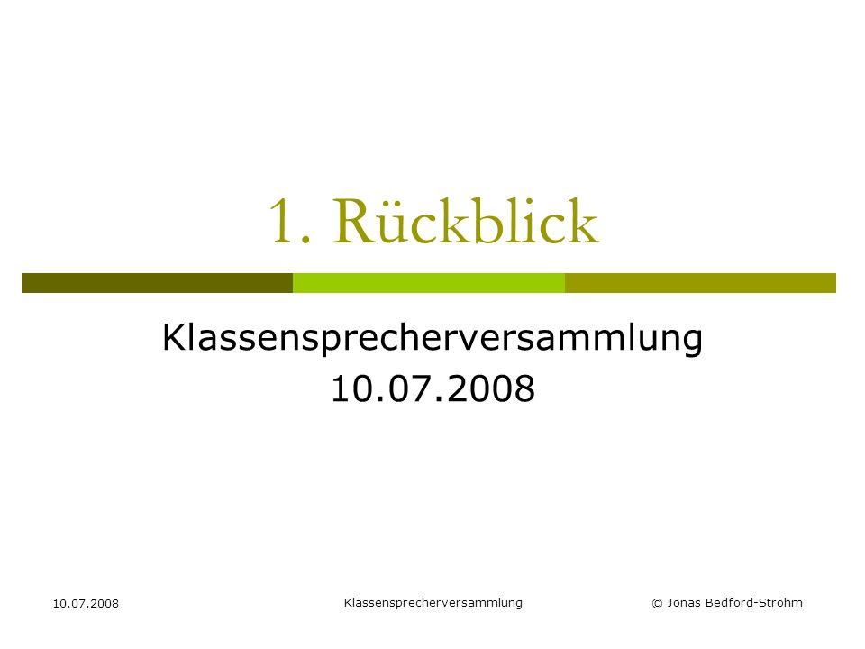 Klassensprecherversammlung 10.07.2008 © Jonas Bedford-Strohm 1. Rückblick Klassensprecherversammlung 10.07.2008