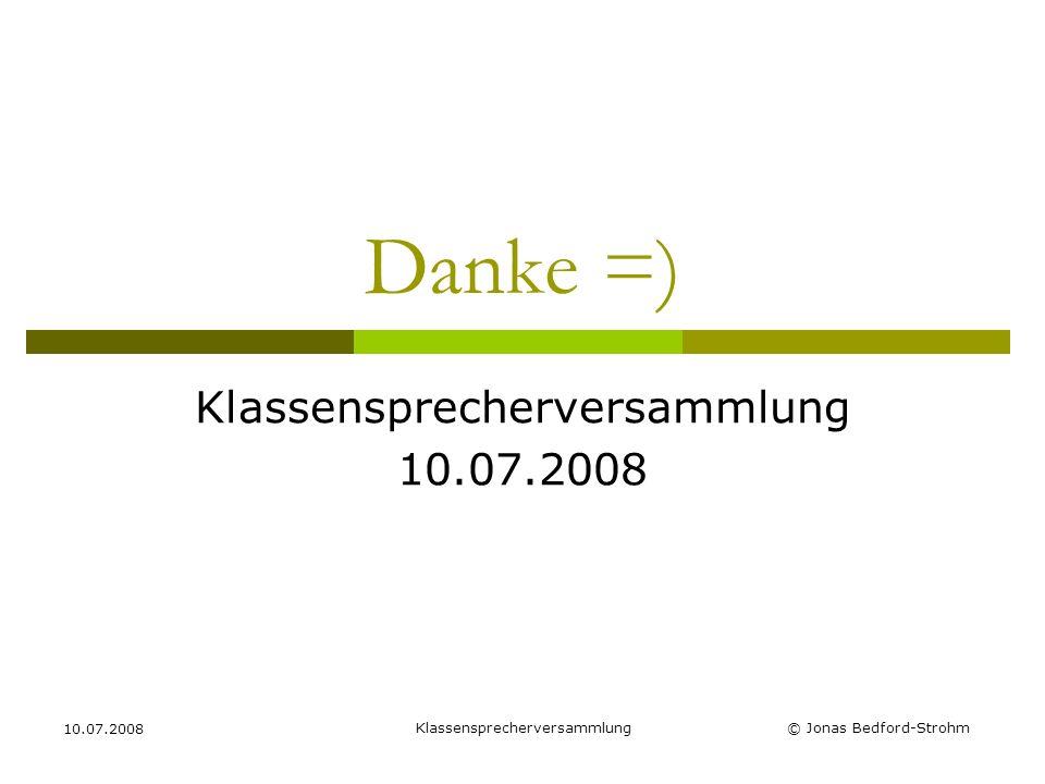 Klassensprecherversammlung 10.07.2008 © Jonas Bedford-Strohm Danke =) Klassensprecherversammlung 10.07.2008