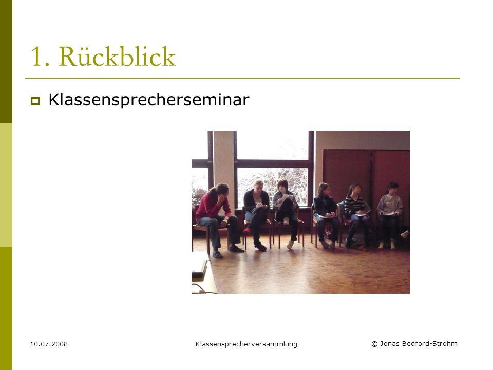 © Jonas Bedford-Strohm 10.07.2008Klassensprecherversammlung 1. Rückblick Unterstufenfasching