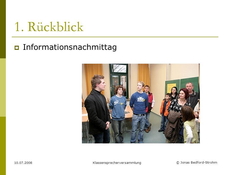 © Jonas Bedford-Strohm 10.07.2008Klassensprecherversammlung 1. Rückblick Informationsnachmittag