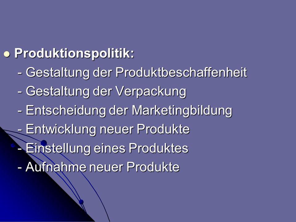 Produktionspolitik: Produktionspolitik: - Gestaltung der Produktbeschaffenheit - Gestaltung der Produktbeschaffenheit - Gestaltung der Verpackung - Ge