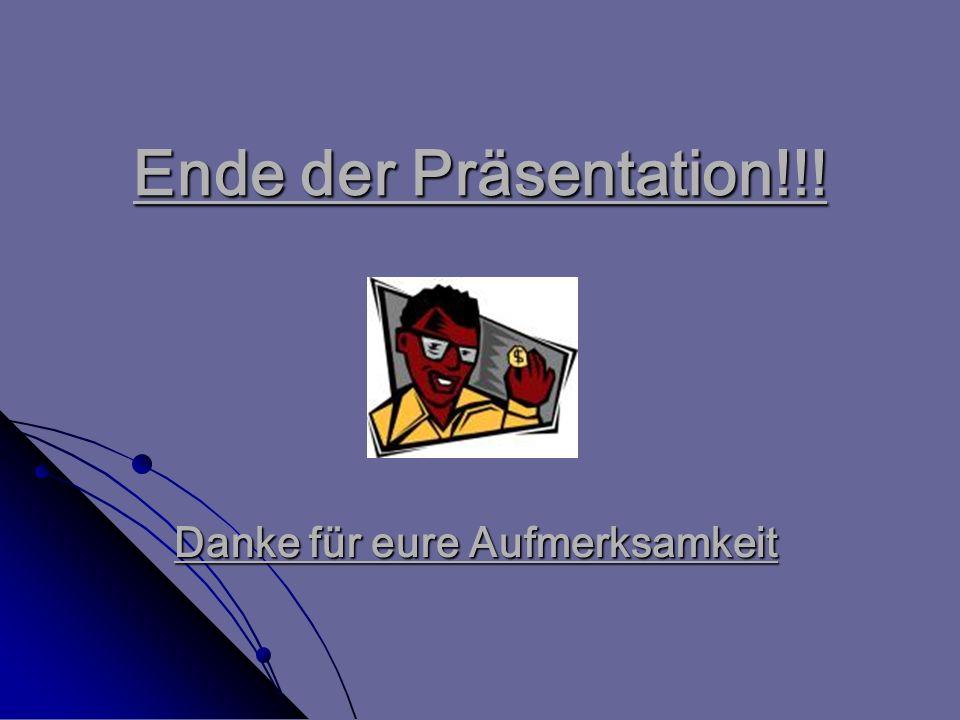 Ende der Präsentation!!! Danke für eure Aufmerksamkeit