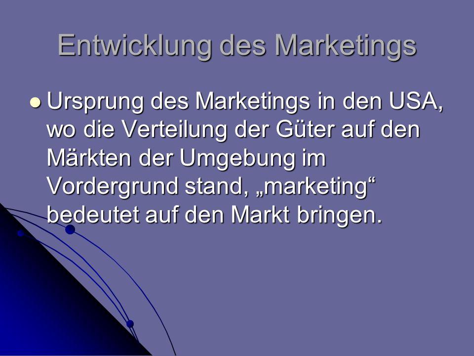 Entwicklung des Marketings Ursprung des Marketings in den USA, wo die Verteilung der Güter auf den Märkten der Umgebung im Vordergrund stand, marketin