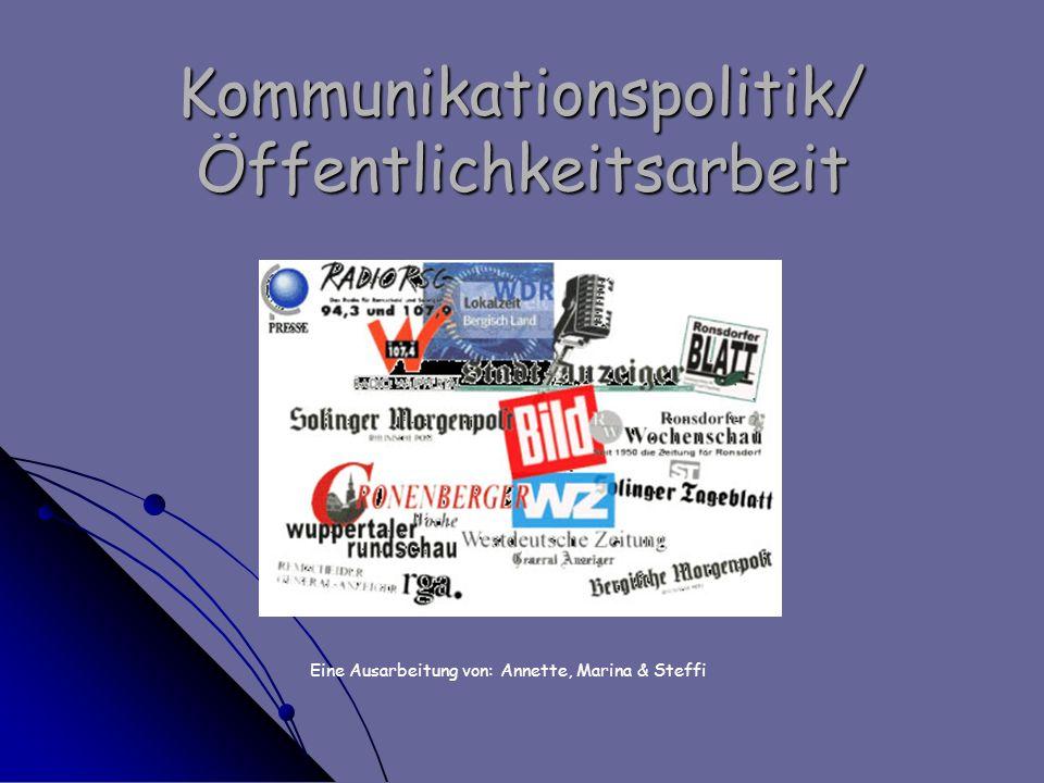 Kommunikationspolitik/ Öffentlichkeitsarbeit Eine Ausarbeitung von: Annette, Marina & Steffi