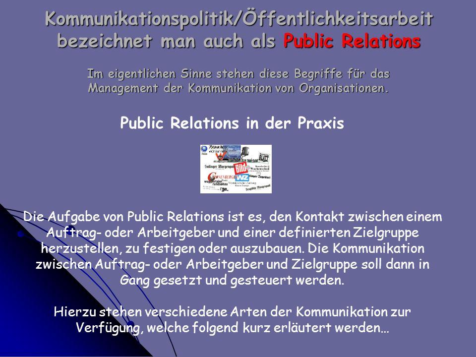 Public Relations in der Praxis Die Aufgabe von Public Relations ist es, den Kontakt zwischen einem Auftrag- oder Arbeitgeber und einer definierten Zie