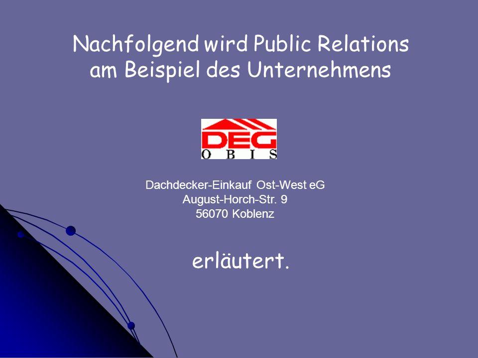 Nachfolgend wird Public Relations am Beispiel des Unternehmens erläutert. Dachdecker-Einkauf Ost-West eG August-Horch-Str. 9 56070 Koblenz