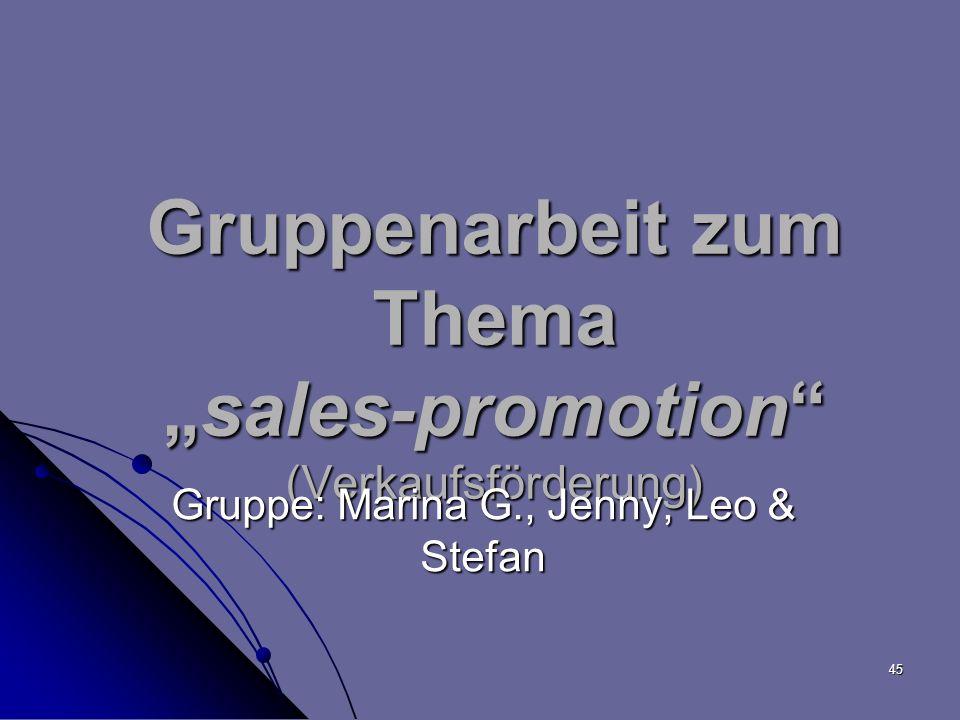 45 Gruppenarbeit zum Themasales-promotion (Verkaufsförderung) Gruppe: Marina G., Jenny, Leo & Stefan