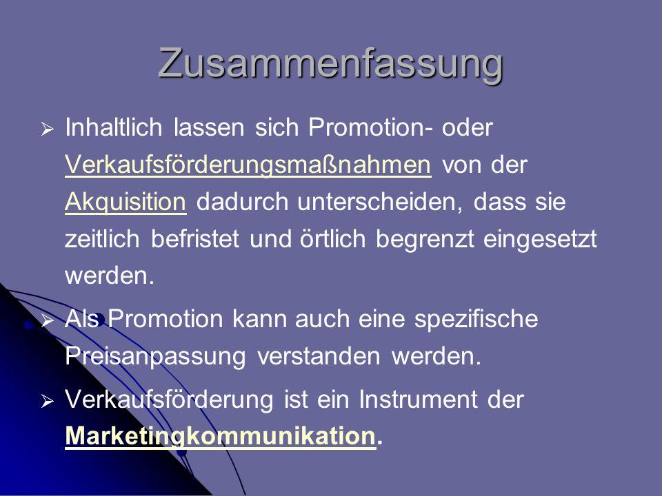 Zusammenfassung Inhaltlich lassen sich Promotion- oder Verkaufsförderungsmaßnahmen von der Akquisition dadurch unterscheiden, dass sie zeitlich befris