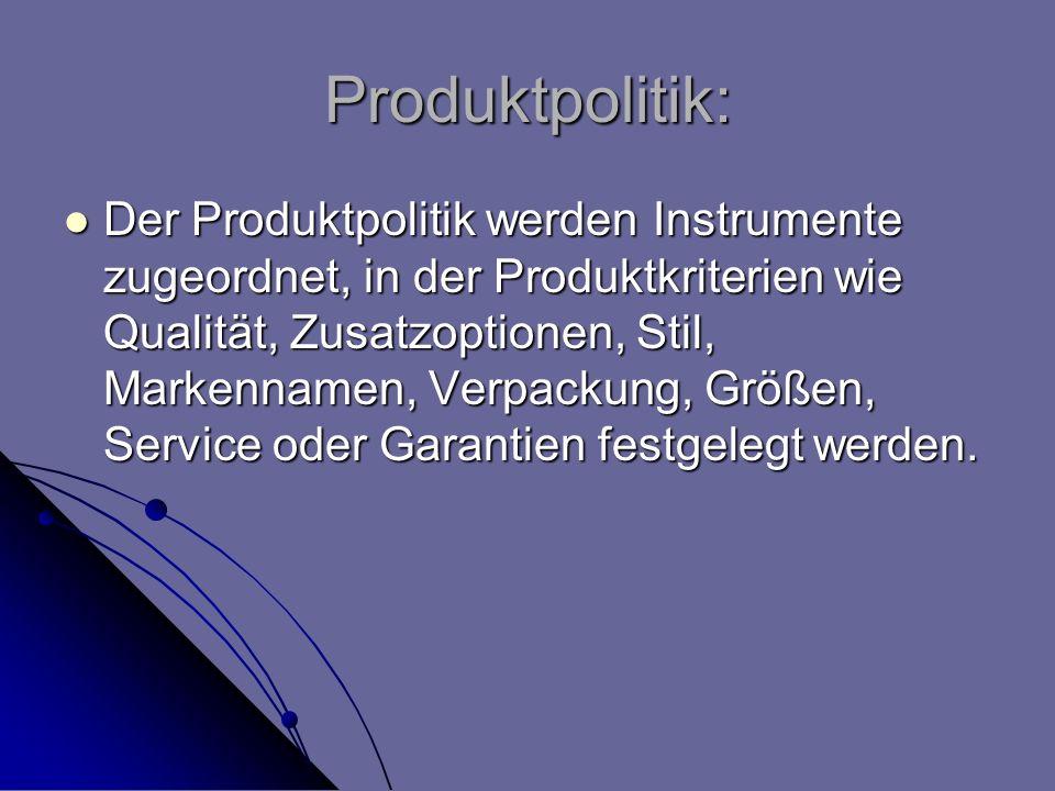 Produktpolitik: Der Produktpolitik werden Instrumente zugeordnet, in der Produktkriterien wie Qualität, Zusatzoptionen, Stil, Markennamen, Verpackung,