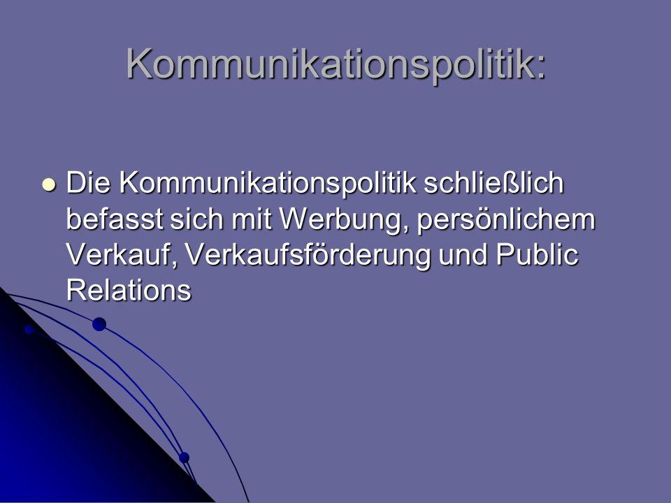 Kommunikationspolitik: Die Kommunikationspolitik schließlich befasst sich mit Werbung, persönlichem Verkauf, Verkaufsförderung und Public Relations Di