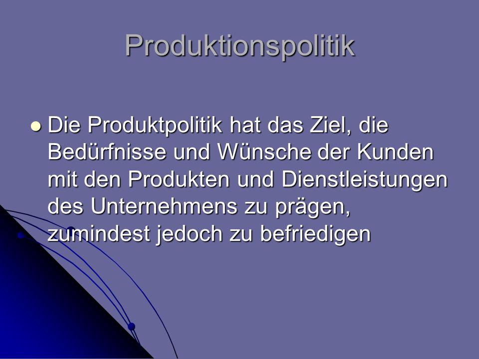 Produktionspolitik Die Produktpolitik hat das Ziel, die Bedürfnisse und Wünsche der Kunden mit den Produkten und Dienstleistungen des Unternehmens zu