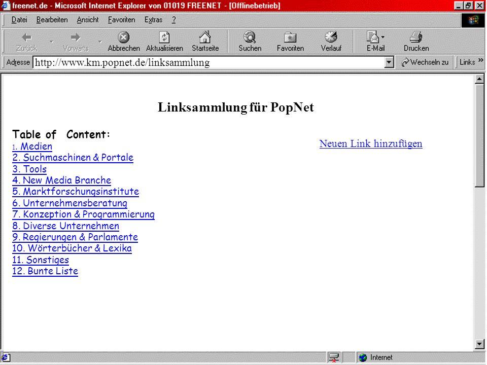 http://www.km.popnet.de/linksammlung Linksammlung für PopNet Table of Content: 1. Medien 2. Suchmaschinen & Portale 3. Tools 4. New Media Branche 5. M