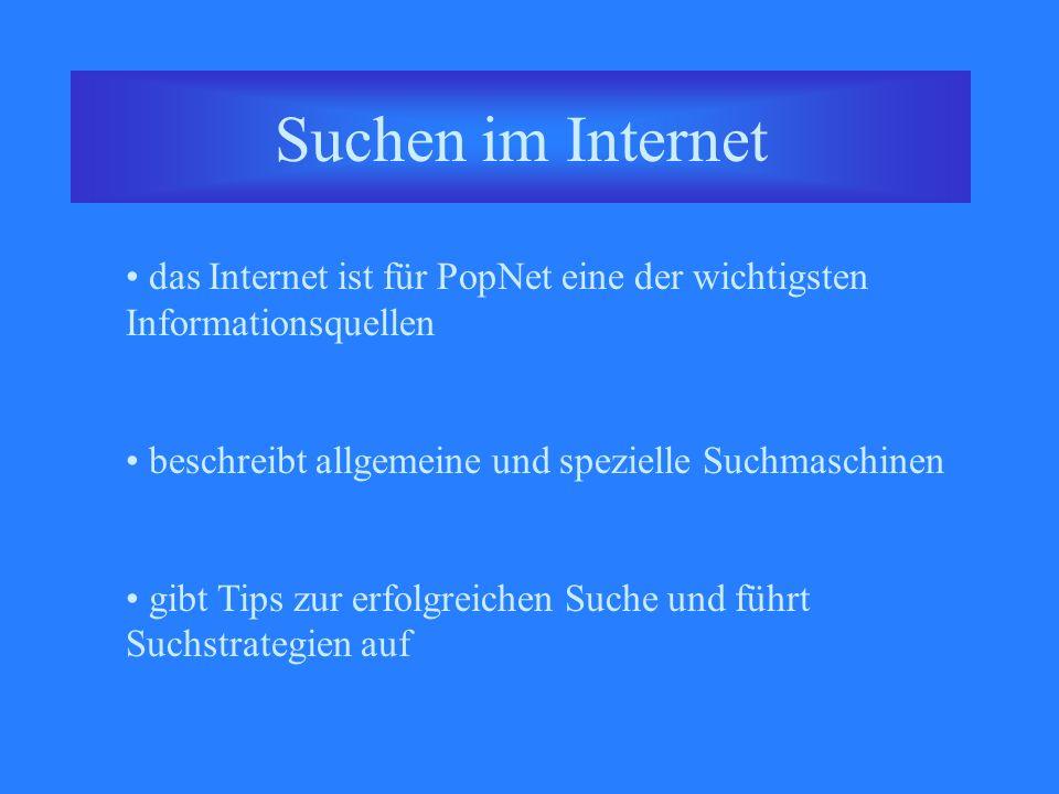 Suchen im Internet das Internet ist für PopNet eine der wichtigsten Informationsquellen beschreibt allgemeine und spezielle Suchmaschinen gibt Tips zur erfolgreichen Suche und führt Suchstrategien auf