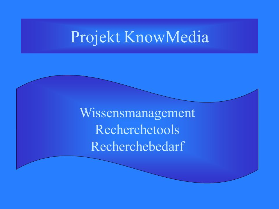 Projekt KnowMedia Wissensmanagement Recherchetools Recherchebedarf