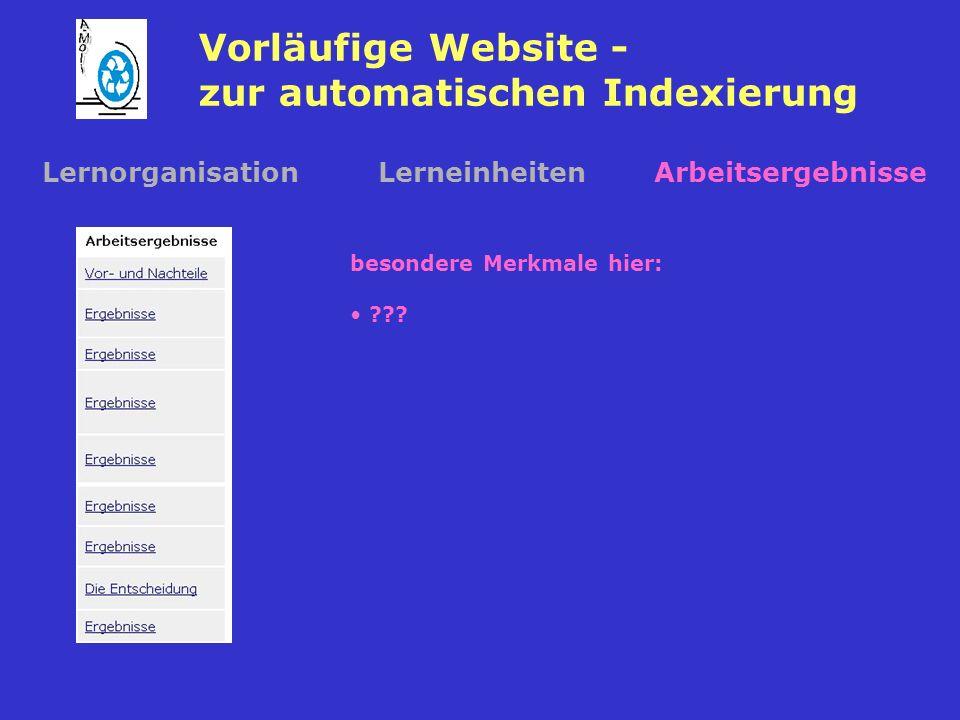 Vorläufige Website - zur automatischen Indexierung LernorganisationLerneinheitenArbeitsergebnisse besondere Merkmale hier: ???