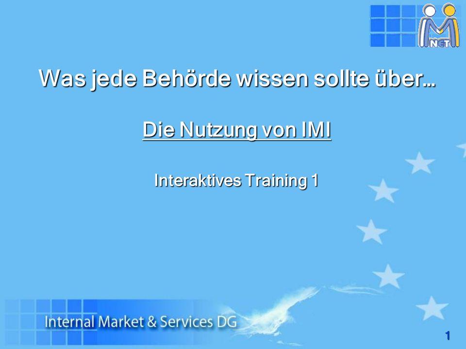 1 Was jede Behörde wissen sollte über… Die Nutzung von IMI Interaktives Training 1