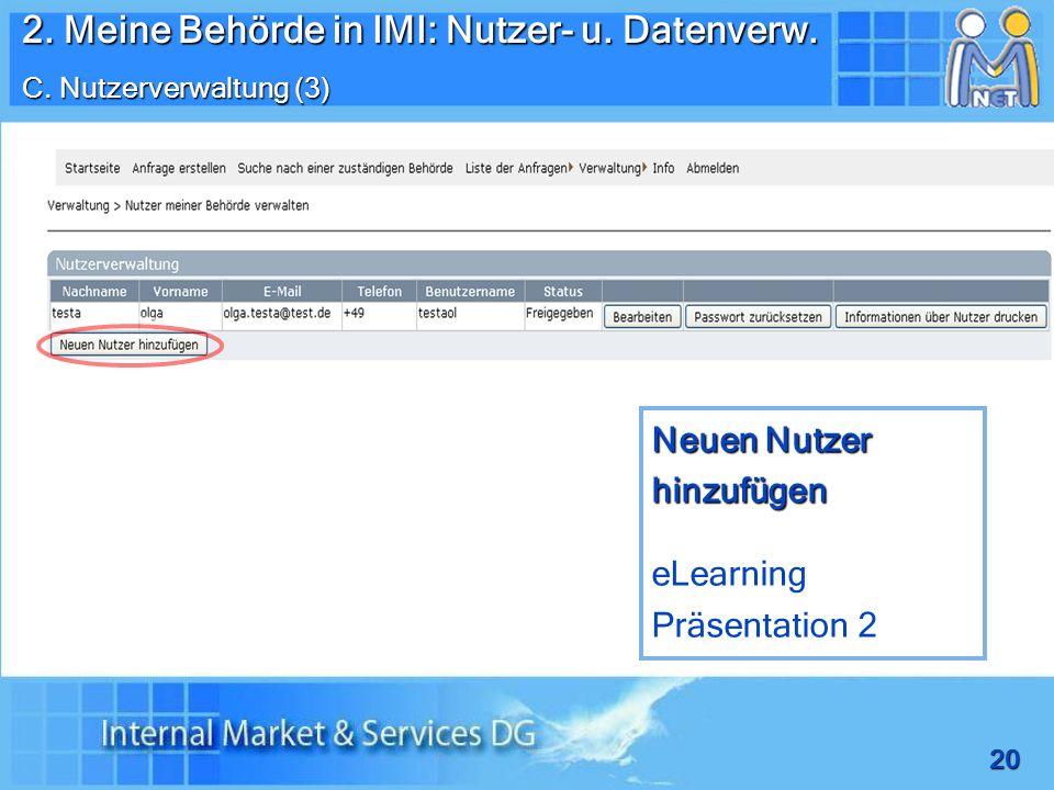 20 Neuen Nutzer hinzufügen eLearning Präsentation 2 2. Meine Behörde in IMI: Nutzer- u. Datenverw. C. Nutzerverwaltung (3)