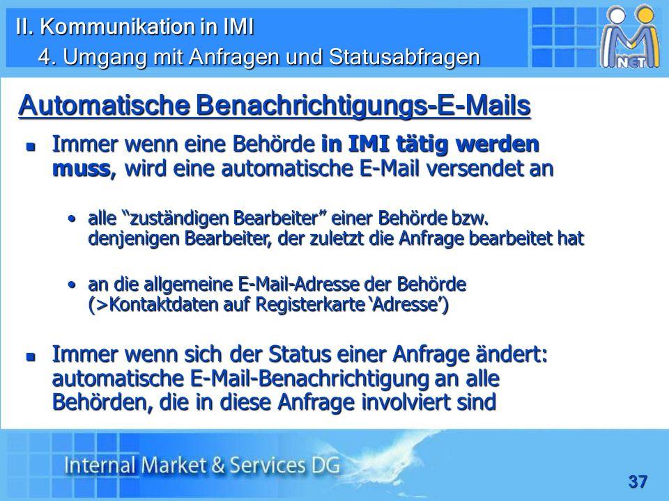 37 Automatische Benachrichtigungs-E-Mails Immer wenn eine Behörde in IMI tätig werden muss, wird eine automatische E-Mail versendet an Immer wenn eine