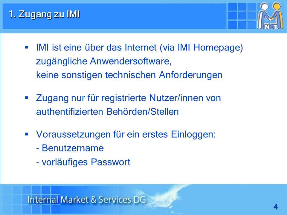 4 IMI ist eine über das Internet (via IMI Homepage) zugängliche Anwendersoftware, keine sonstigen technischen Anforderungen Zugang nur für registriert