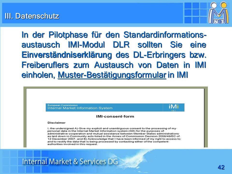 42 In der Pilotphase für den Standardinformations- austausch IMI-Modul DLR sollten Sie eine Einverständniserklärung des DL-Erbringers bzw. Freiberufle