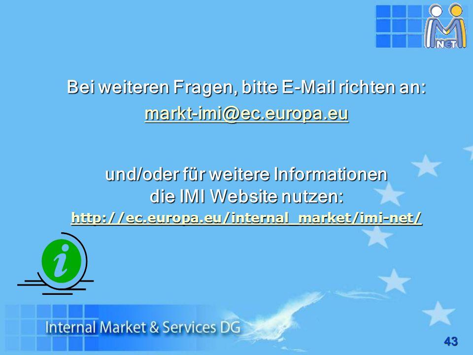 43 und/oder für weitere Informationen die IMI Website nutzen: http://ec.europa.eu/internal_market/imi-net/ Bei weiteren Fragen, bitte E-Mail richten a