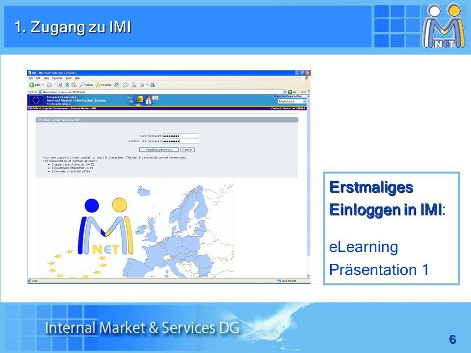 6 1. Zugang zu IMI Erstmaliges Einloggen in IMI Erstmaliges Einloggen in IMI: eLearning Präsentation 1