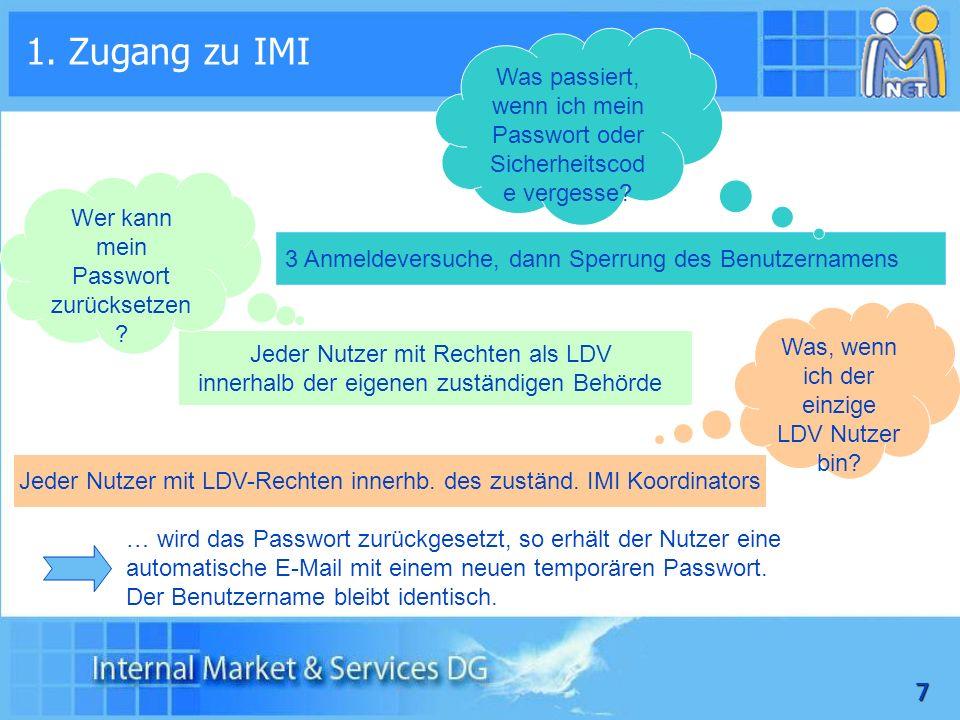 7 Was, wenn ich der einzige LDV Nutzer bin? 1. Zugang zu IMI Jeder Nutzer mit Rechten als LDV innerhalb der eigenen zuständigen Behörde … wird das Pas